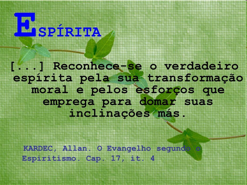 ESPÍRITA[...] Reconhece-se o verdadeiro espírita pela sua transformação moral e pelos esforços que emprega para domar suas inclinações más.